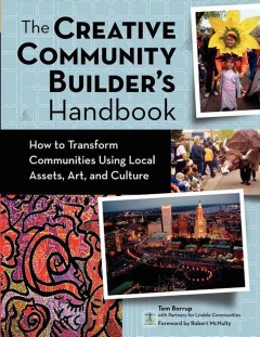 The-Creative-Community-Builder's-Handbook-:-How-to-Transform-Communities-Using-Local-Assets,-Art,-and-Culture