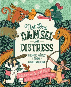 Not-One-Damsel-in-Distress-:-Heroic-Girls-From-World-Folklore