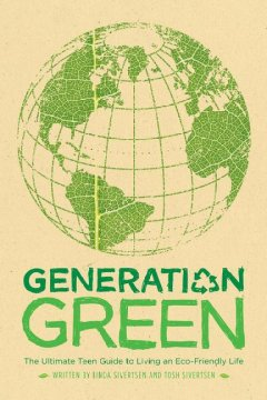 Generation-Green-:-The-Ultimate-Teen-Guide-to-Living-an-Eco-Friendly-Life