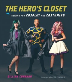 The-hero's-closet-:-sewing-for-cosplay-and-costuming