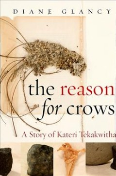 The-reason-for-crows-:-a-story-of-Kateri-Tekakwitha