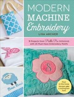 Modern-Machine-Embroidery:-11-Projects-from-Pickle-Pie-Designs-with-25-Must-Have-Embroidery-Motifs