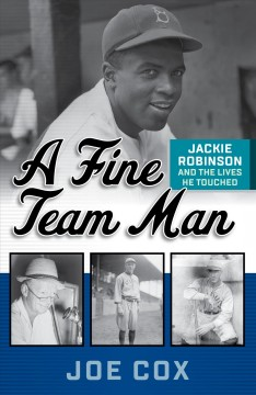 A-fine-team-man-:-Jackie-Robinson-and-the-lives-he-touched