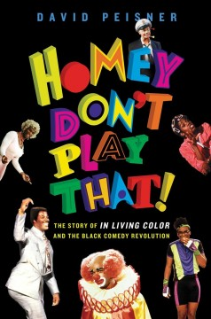 Homey-Don't-Play-That!-:-The-Story-of-In-Living-Color-and-The-Black-Comedy-Revolution