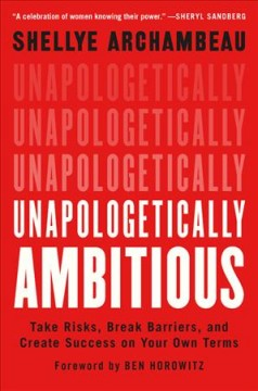 Unapologetically-ambitious-:-take-risks,-break-barriers,-and-create-success-on-your-own-terms