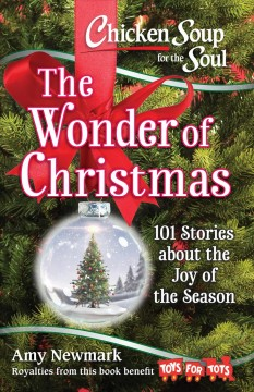 Chicken-soup-for-the-soul-:-the-wonder-of-Christmas-:-101-stories-about-the-joy-of-the-season
