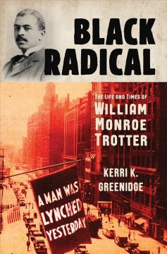Black-Radical-:-The-Life-and-Times-of-William-Monroe-Trotter