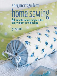 A-Beginner's-Guide-to-Home-Sewing-:-50-Simple-Fabric-Projects-for-Every-Room-in-the-House