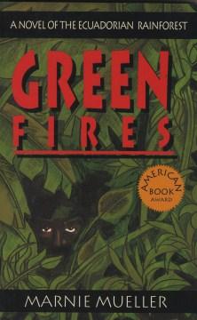 Green-fires-:-assault-on-Eden-:-a-novel-of-the-Ecuadorian-rainforest