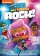 Bubble guppies. We totally rock! [videorecording]
