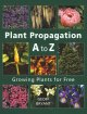 Plant propagation A to Z : growing plants for free