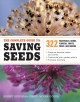 The complete guide to saving seeds : 322 vegetables, herbs, flowers, fruits, trees, and shrubs