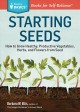 Starting seeds : how to grow healthy, productive vegetables, herbs, and flowers from seed
