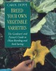 Breed your own vegetable varieties : the gardener's and farmer's guide to plant breeding and seed saving
