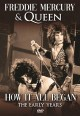 Freddie Mercury & Queen [videorecording] : how it all began : the early years.