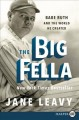 The big fella [large print] : Babe Ruth and the world he created