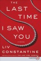 The last time I saw you [large print] : a novel