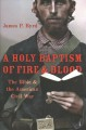 A holy baptism of fire and blood : the Bible and the American Civil War