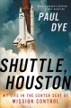 Shuttle, Houston : my life in the center seat of Mission Control