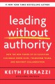 Leading without authority : how the new power of co-elevation can break down silos, transform teams, and reinvent collaboration