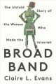 Broad band : the untold story of the women who made the Internet
