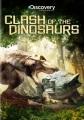 Clash of the dinosaurs [videorecording]