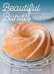 Beautiful bundts : 100 recipes for delicious cakes & more