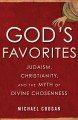 God's favorites : Judaism, Christianity, and the myth of divine chosenness