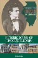 Looking for Lincoln in Illinois : historic houses of Lincoln's Illinois