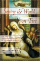 Setting the world on fire : the brief, astonishing life of St. Catherine of Siena