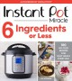 Instant Pot miracle 6 ingredients or less : 100 no-fuss recipes for easy meals every day