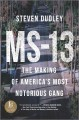 MS-13 : the making of America's most notorious gang