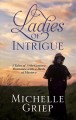 Ladies of intrigue : 3 tales of 19th-century romance with a dash of mystery [large print]