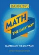 Math the easy way : learn math the easy way