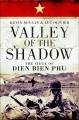 Valley of the shadow : the siege of Dien Bien Phu