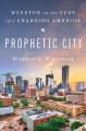 Prophetic city : Houston on the cusp of a changing America