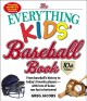 The everything kids' baseball book : from baseball's history to today's favorite players, with lots of home run fun in between