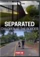 Separated : children at the border.