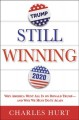 Still winning : why America went all in on Donald Trump--and why we must do it again