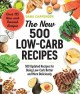 The new 500 low-carb recipes : 500 updated recipes for doing low-carb better and more deliciously