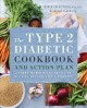 The type 2 diabetic cookbook and action plan : a three-month kickstart guide for living well with type 2 diabetes