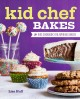 Kid chef bakes : the kids cookbook for aspiring bakers