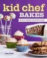 Kid chef bakes : the kids cookbook for aspiring bakers