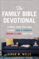 The family Bible devotional : stories from the Bible to help kids & parents engage & love scripture