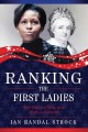 Ranking the first ladies : true tales and trivia, from Martha Washington to Michelle Obama