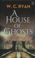 A house of ghosts [large print] : a mystery
