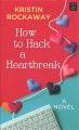 How to hack a heartbreak [large print] : a novel