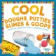 Cool doughs, putties, slimes & goops : crafting creative toys & amazing games