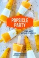 Popsicle Party : Home-Made Natural Iced Treats.