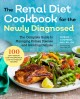 The renal diet cookbook for the newly diagnosed : the complete guide to managing kidney disease and avoiding dialysis